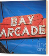 Bay Arcade Sign In Newport Beach Balboa Peninsula Wood Print