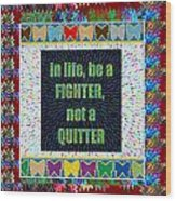 Be A Fighter Not A Quitter  Wisdom Words Attractive Graphic Border  Wood Print