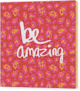 Be Amazing - pink leopard Wood Print