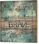 Be Brave 365 Wood Print by Shawn Petite
