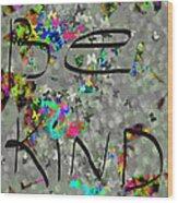 Be Kind Wood Print by Patricia Januszkiewicz