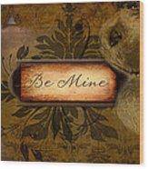 Be Mine Wood Print