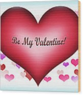 Be My Valentine Wood Print