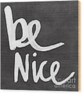 Be Nice Wood Print
