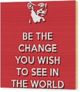 Be The Change Red Wood Print