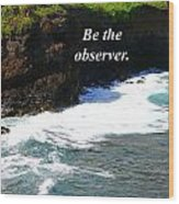 Be The Observer Wood Print