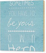 Be Your Own Here Wood Print
