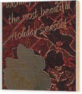Beautiful Holiday Season Wood Print