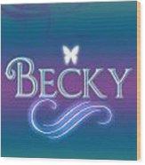 Becky Name Art Wood Print