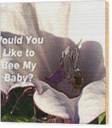 Bee My Baby Wood Print