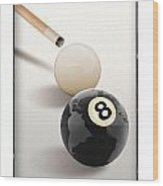 Behind The Eight Ball Wood Print
