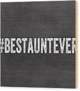 Best Aunt- Greeting Card Wood Print