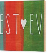 Best Ever Wood Print by Linda Woods