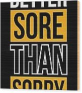 Better Sore Than Sorry Gym Motivational Quotes poster Wood Print