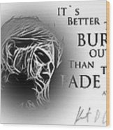 Better To Burn Out Wood Print