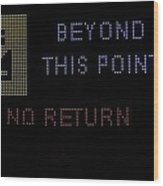 Beyond This Point No Return Wood Print