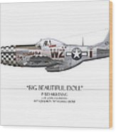 Big Beautiful Doll P-51d Mustang - White Background Wood Print