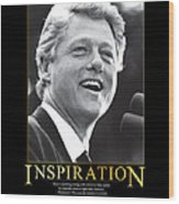 Bill Clinton Inspiration Wood Print