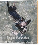 Black Chihuahua Dog Its You That Makes The Mountains And Rivers More Beautiful. Wood Print
