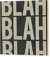 Blah Blah Blah Wood Print