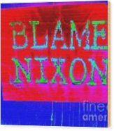 Blame Nixon Wood Print