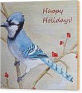 Blue Jay Happy Holidays Wood Print