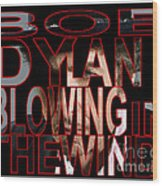 Bob Dylan Blowing In The Wind  Wood Print by Marvin Blaine