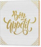 Bon Appetit Text.  Gold Text On White Wood Print