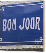 Bonjour French Street Sign Wood Print