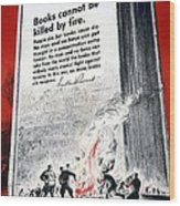 Books Are Weapons In The War Of Ideas 1942 Us World War II Anti-german Poster Showing Nazis  Wood Print