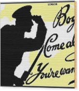 Boys Come Along You're Wanted Wood Print
