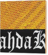 Brah Da Kine  Wood Print