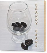 Brandy Beans - Liqueur - Chocolate Wood Print