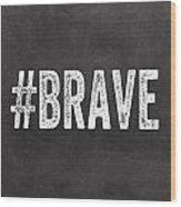 Brave Card- Greeting Card Wood Print