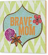 Brave Mom With Flowers Wood Print
