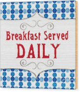 Breakfast Served Daily Wood Print