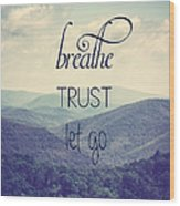 Breathe Trust Let Go Wood Print