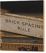Brick Mason's Rule Wood Print by Wilma  Birdwell