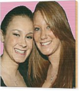 Brittany And Nicole Nutting Wood Print