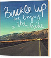 Buckle Up And Enjoy The Ride Wood Print