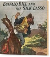 Buffalo Bill And The Silk Lasso Wood Print by Dime Novel Collection