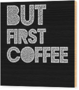 But First Coffee Poster 2 Wood Print by Naxart Studio