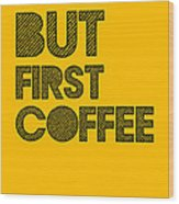 But First Coffee Poster Yellow Wood Print