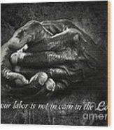 Bw Labor Not In Vain Hands Wood Print