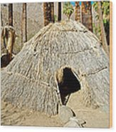 Cahuilla Indian Dwelling In Andreas Canyon In Indian Canyons-ca Wood Print