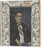 Calles, Plutarco El�as 1877-1945 Wood Print