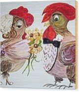 Calling All Chicken Lovers Say I Do Wood Print