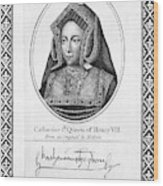 Catherine Of Aragon (1485-1536) Wood Print