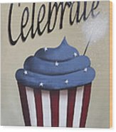 Celebrate The 4th Of July Wood Print