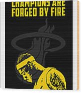 Champions Are Forged By Fire Wood Print by Toxico
